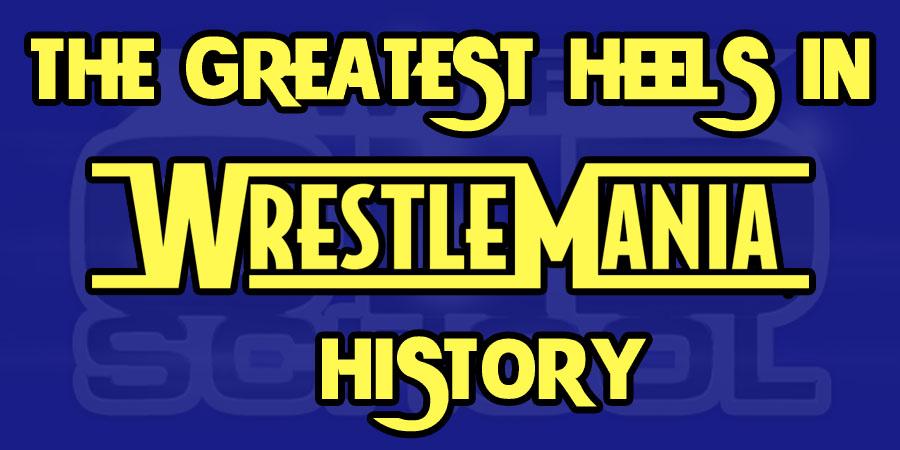 The Greatest Heels In WrestleMania History