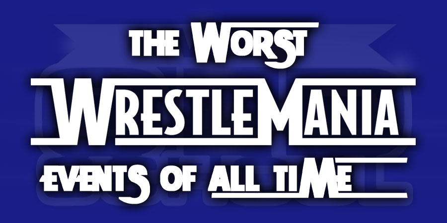 The Worst WrestleManias Ever