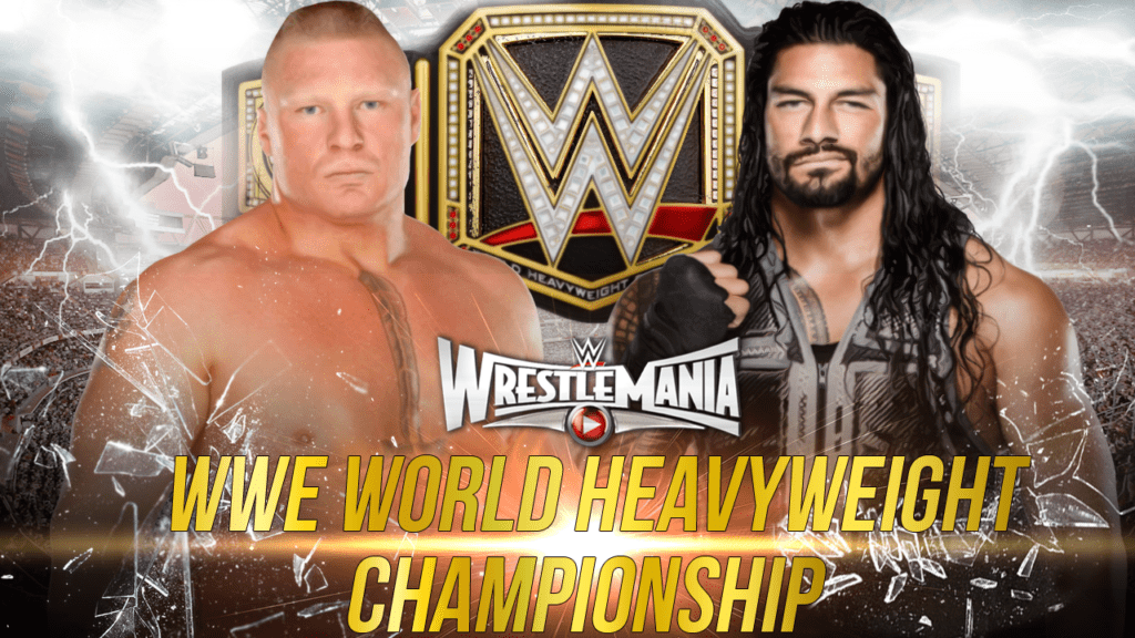Brock Lesnar vs. Roman Reigns for the WWE Universal Championship in the main event of WrestleMania 34 planned