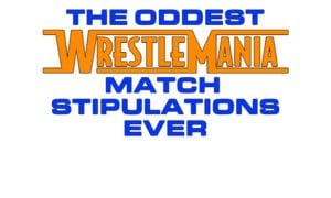 The Oddest WrestleMania Match Stipulations Ever
