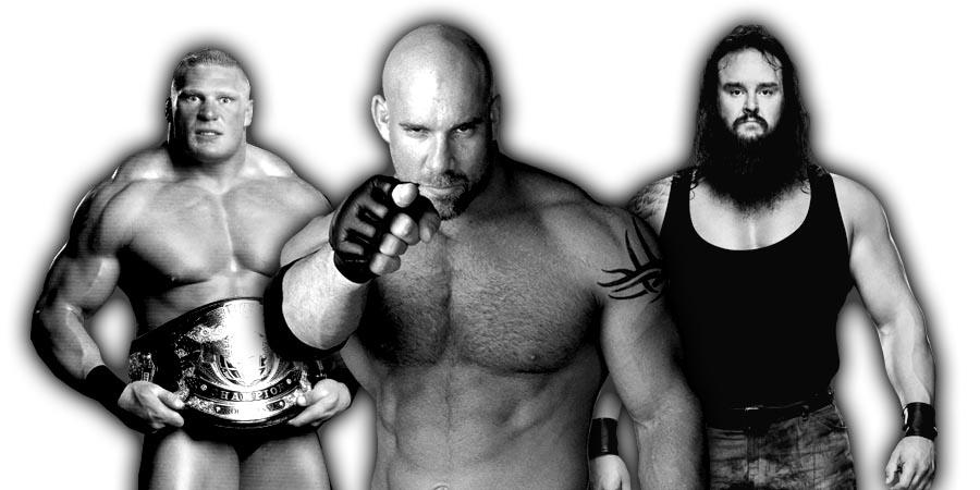 Goldberg, Brock Lesnar, Braun Strowman