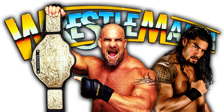 Goldberg vs Roman Reigns Cancelled For WrestleMania 36
