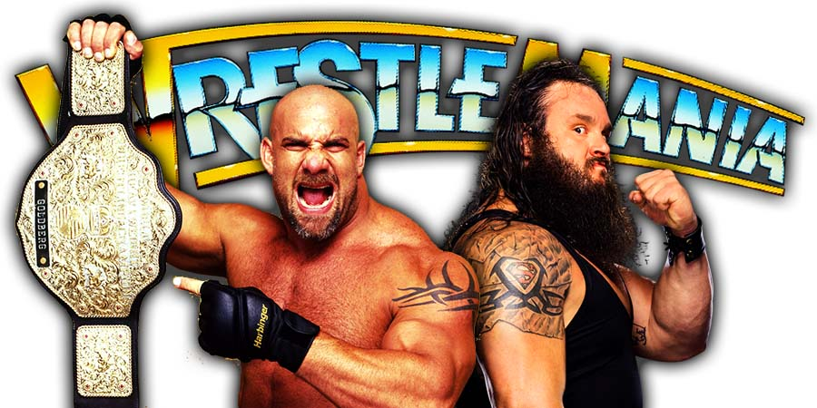 WWE Announces Goldberg vs Braun Strowman For The Universal Championship At WrestleMania 36 Without Any Explanation